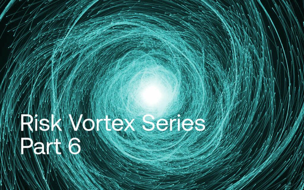Risk Vortex Series Part 6