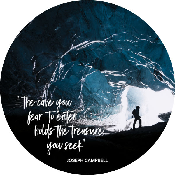 """""""Cave Image - The cave you fear to enter holds the treasure you seek"""" JOSEPH CAMPBELL"""